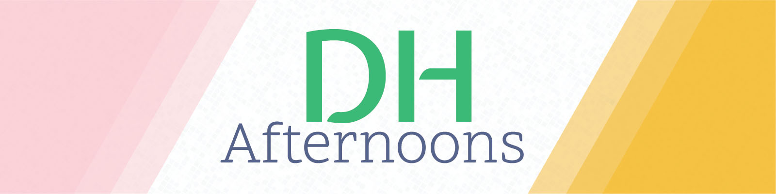 DH Afternoons Banner Image